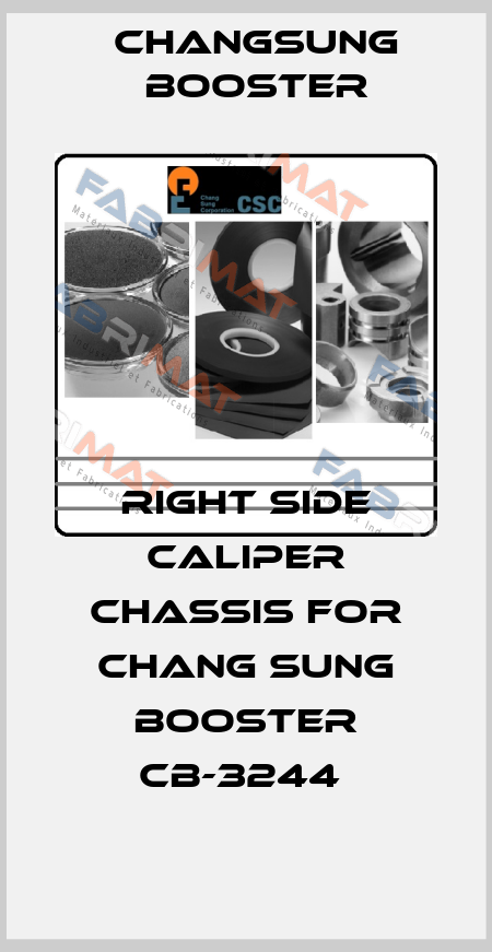 CHANGSUNG BOOSTER-RIGHT SIDE CALIPER CHASSIS FOR CHANG SUNG BOOSTER CB-3244  price
